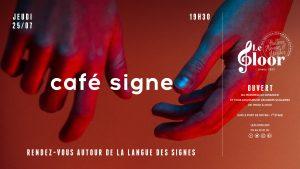 JEUDI 25 JUILLET - Café Signe @ Le Floor