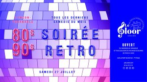 SAMEDI 27 JUILLET - La soirée Rétro - tous les derniers samedis du mois @ Le Floor