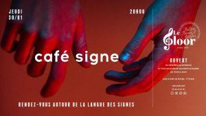 JEUDI 30 JANVIER - Café Signe @ Le Floor