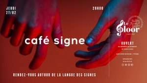 JEUDI 27 FÉVRIER - Café Signe @ Le Floor